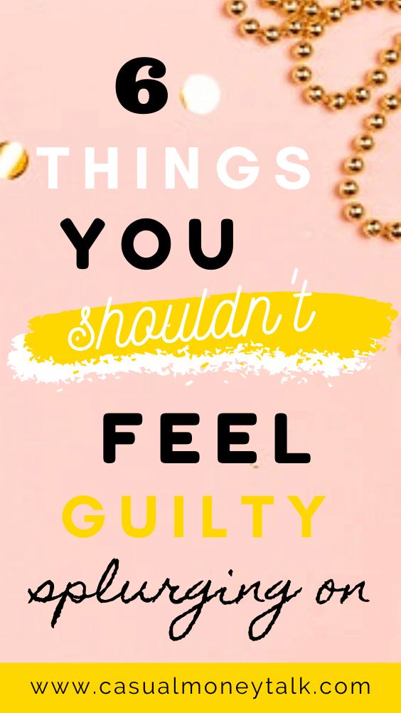 6 Things You Shouldn't Feel Guilty Splurging On
