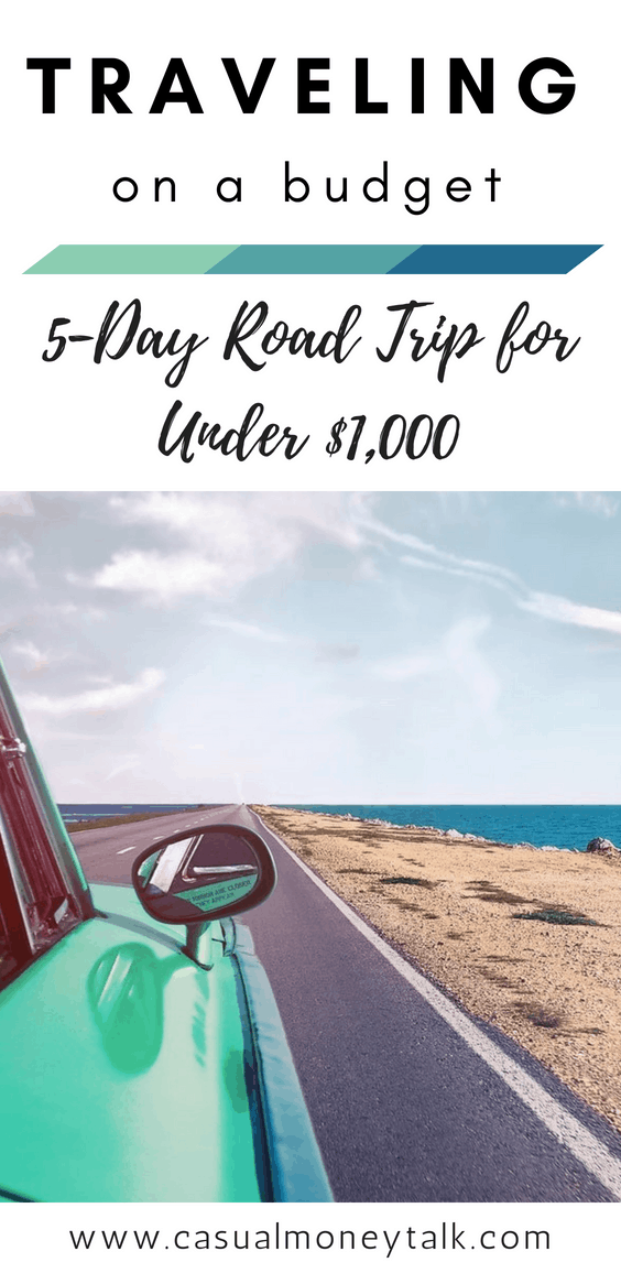 Traveling On a Budget: 5-Day Road Trip for Under $1,000 - Casual Money Talk
