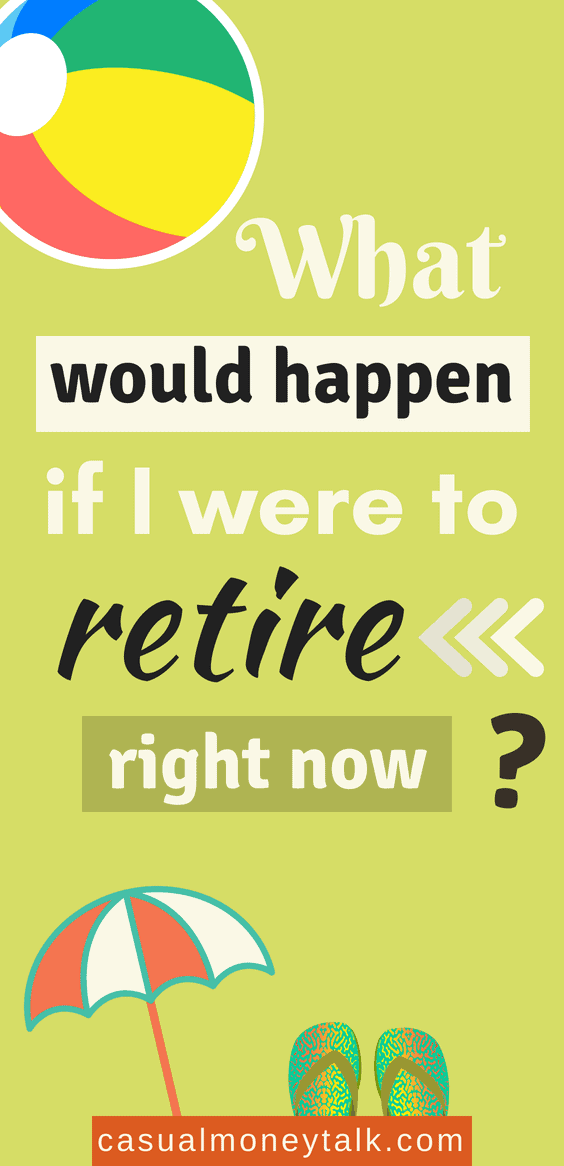 What Would Happen If I Were to Retire Right Now - Casual Money Talk #earlyretirement
