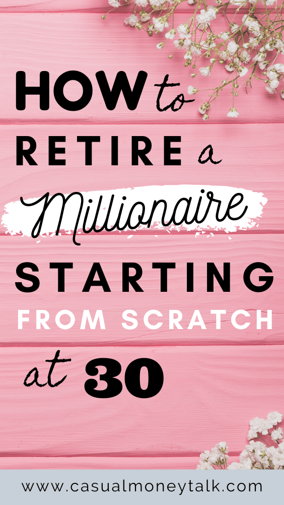 How to Retire a Millionaire Starting From Scratch at 30