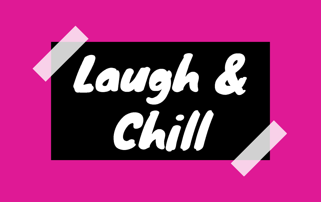 Laugh & Chill